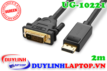 Cáp Displayport to DVI 24+1 dài 2m Ugreen 10221